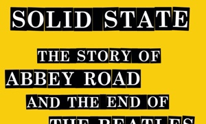 Read Solid State: The Story of Abbey Road And The End of The Beatles