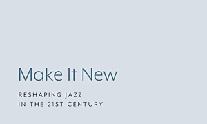 Read Make It New: Reshaping Jazz in the 21st Century