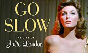 Interview with Go Slow: The Life Of Julie London