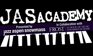 The JAS Academy Presented By Jazz Aspen Snowmass In Collaboration With The Frost School Of Music At The University Of Miami Expands To 4 Weeks & 2 Summer Sessions