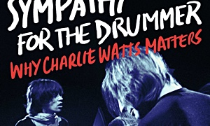 Read Sympathy For The Drummer: Why Charlie Watts Matters
