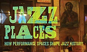 Jazz article: Jazz Places: How Performance Spaces Shape Jazz History