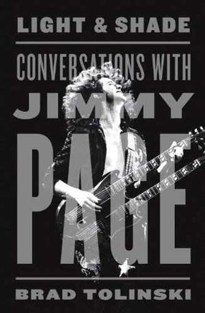 "Read ""Brad Tolinski: Light and Shade - Conversations with Jimmy Page"" reviewed by Nenad Georgievski"