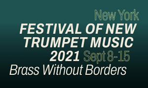 Festival Of New Trumpet Music 2021 announces Brass Without Borders, September 8-15, 2021