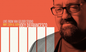 Popular Virtual Music Series 'Live From Van Gelder Studio' Announces Second Show And Stellar Line-Up Featuring Joey DeFrancesco & All-Star Band On May 15-16!