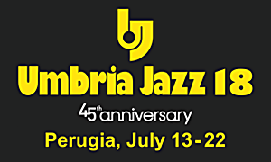 Umbria Jazz 2018 In Perugia From July 13-22: Celebrating 45 Years Of Jazz In Italy And Beyond