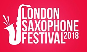 The London Saxophone Festival Set for May 21-27, 2018