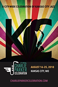 5th Annual Charlie Parker Celebration: An Array of Musical Performances, Tributes & Education - 10 Days of Jazz from August 16-25, 2018