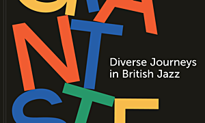 Interview with Giant Steps: Diverse Journeys in British Jazz