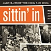 """Read """"Sittin' In: Jazz Clubs of the 1940s and 1950s"""""""