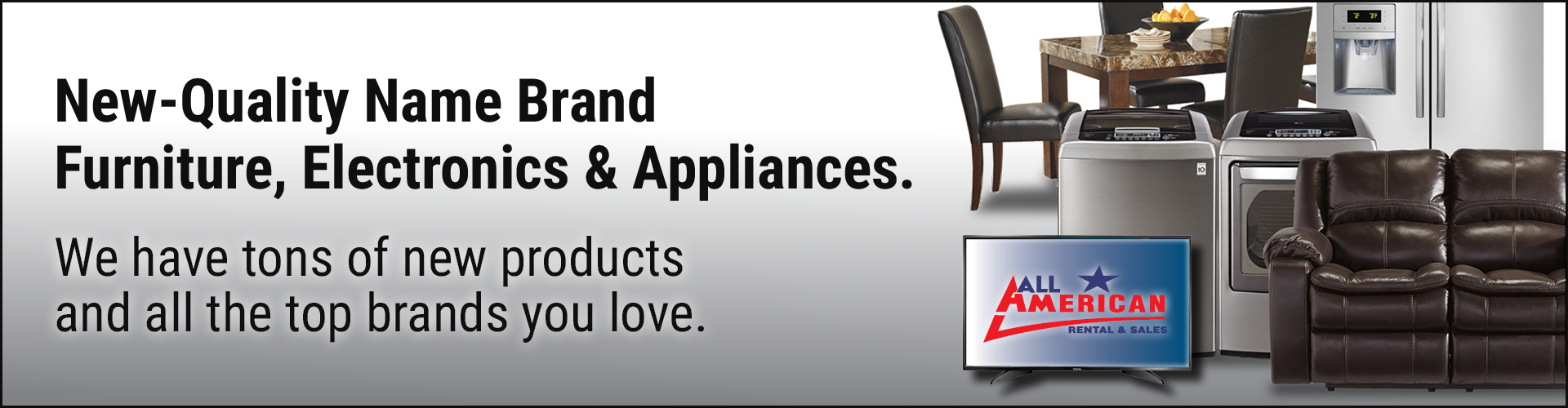 new quality name brand Furniture Electronics and Appliances
