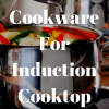 Best-Cookware-For-Induction-Cooktop