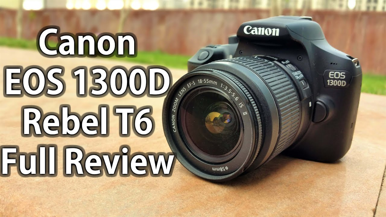 Canon EOS Rebel T6/EOS 1300D review