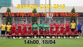 Trực tiếp: U19 Việt Nam vs U19 Mexico - Vietnam U19 vs Mexico U19 - Suwon Cup 2018
