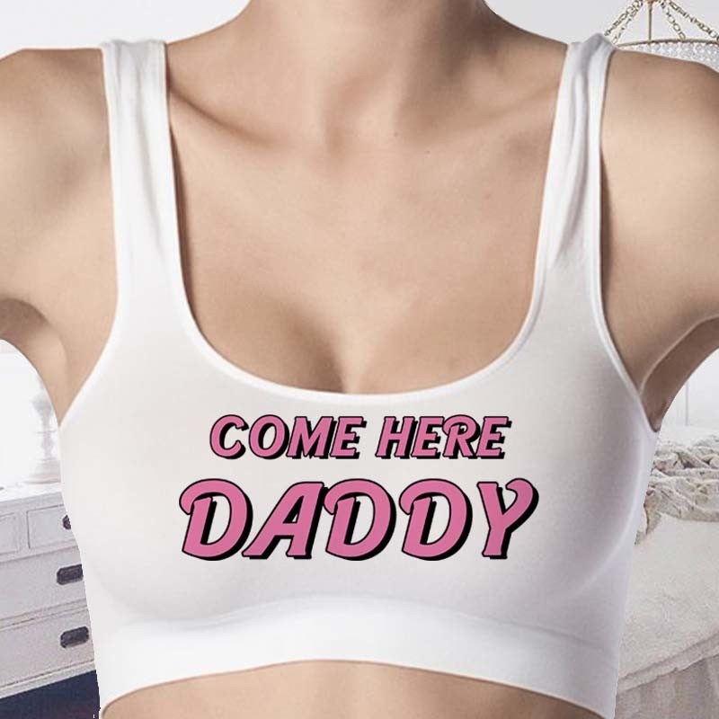 Come Here Daddy Croptops - Daddy Bralettes - Tank Tops