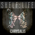 SHELF:LIFE - Chrysalis