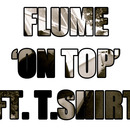 Plugged In PR - Flume - On Top (Feat. T Shirt)