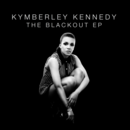 Kymberley Kennedy - The Blackout EP