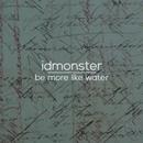 idmonster - Be More Like Water