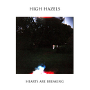 High Hazels - Hearts Are Breaking