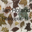Ian Roland - Helicopter EP