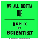 theotherhand - We All Gotta Die (Radio Edit & Scientist Remix)