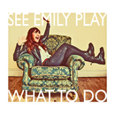 See Emily Play - What To Do