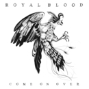 Royal Blood - Come On Over