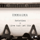 Ummagma - Rotation / Live and Let Die