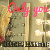 Heather Jeanette - Only You