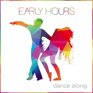 Early Hours - Dance Along