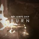 Boy Jumps Ship - Burn