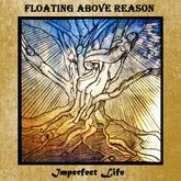 Imperfect Life (Floating Above Reason)