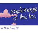 Espionage of the Loc - It's All to Come EP