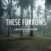 These Furrows - No Invitation No Welcome (Rocket PR)