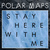 Polar Maps - Stay Here With Me