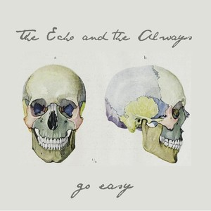 The Echo and the Always - Go Easy