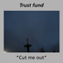 Trust Fund - Cut me out