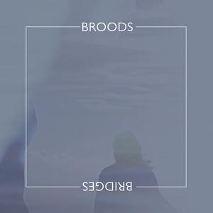 Broods - Bridges