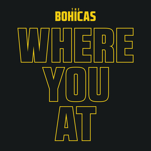 The Bohicas - Where You At