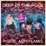 Model Aeroplanes - Deep In the Pool