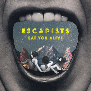 E S C A P I S T S - Eat You Alive