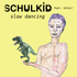 SchulKid - Slow Dancing feat. Valair