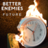 Better Enemies - Future