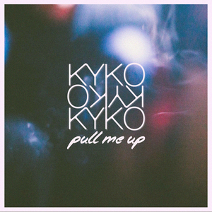 KYKO - Pull Me Up