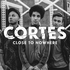 cortes - Close To Nowhere