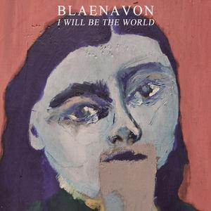 Blaenavon - I Will Be The World