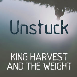 King Harvest & The Weight - Unstuck