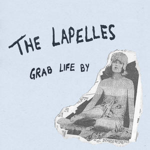 The Lapelles - Grab Life By