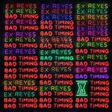 Ex Reyes - Bad Timing